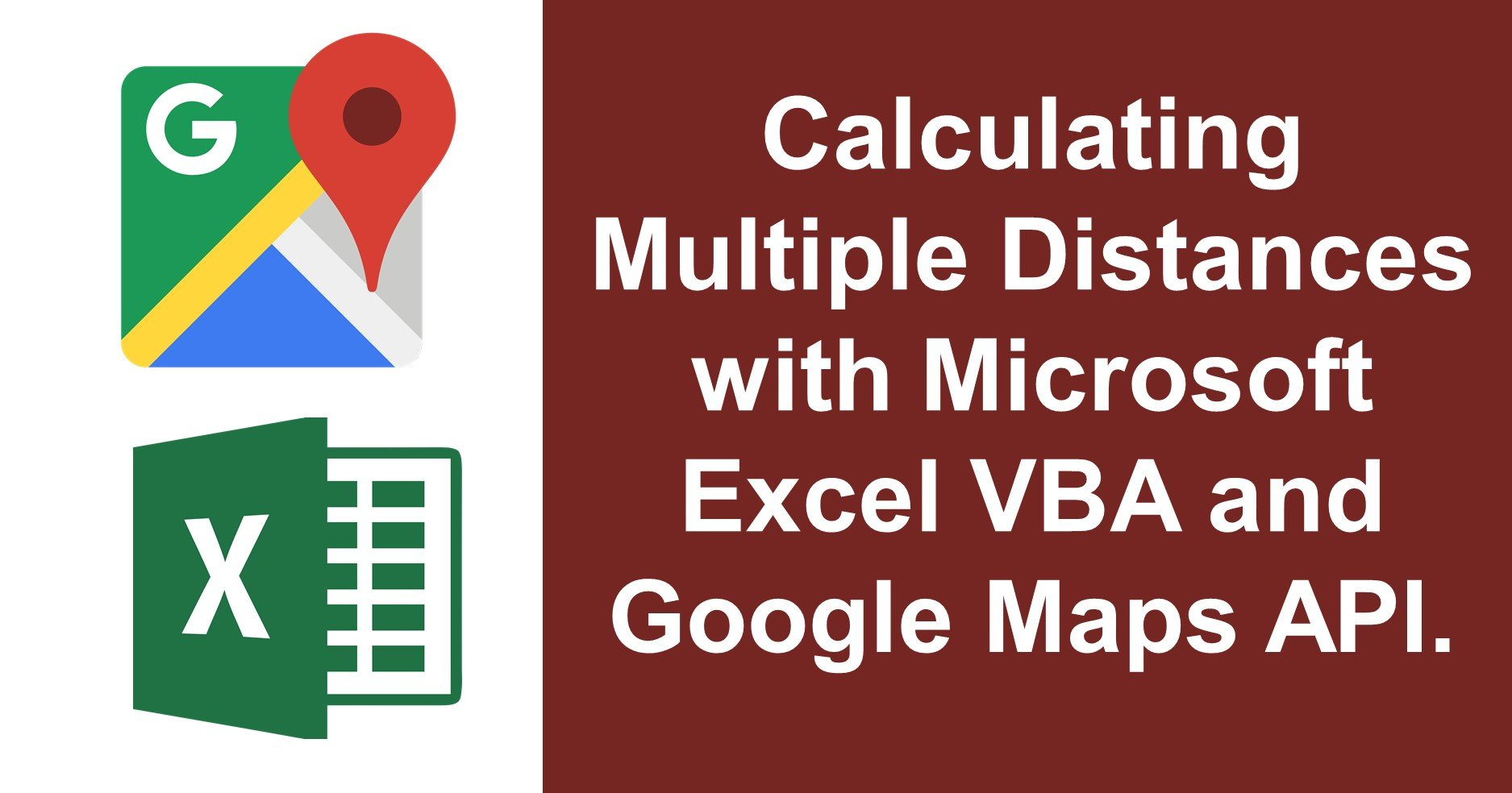 Updated: Microsoft Excel VBA and Google Maps to calculate distances